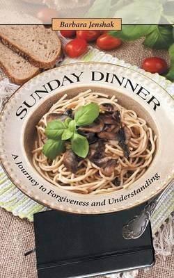 Sunday Dinner: A Journey to ForgivenessandUnderstanding