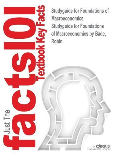 Studyguide for Foundations of Macroeconomics by Bade, Robin,ISBN9780132831000