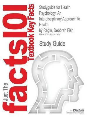 Studyguide for Health Psychology: An Interdisciplinary Approach to Health by Ragin, Deborah Fish, ISBN 9780131962972