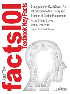 Studyguide for DeathQuest: An Introduction to the Theory and Practice of Capital Punishment in the United States by Bohm, Robert M., ISBN 9781437734997
