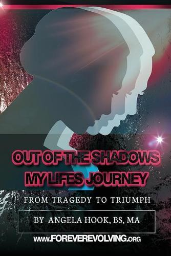 Out of the Shadows: A Story of My Life's Journey from TragedytoTriumph