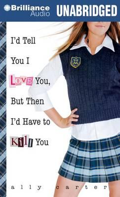 I'D Tell You I Love You, but Then I'd Have toKillYou