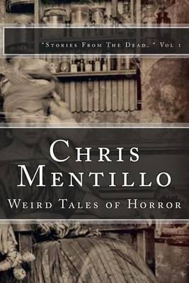 Chris Mentillo: Weird Tales of Horror: Stories from the Dead.Vol.1