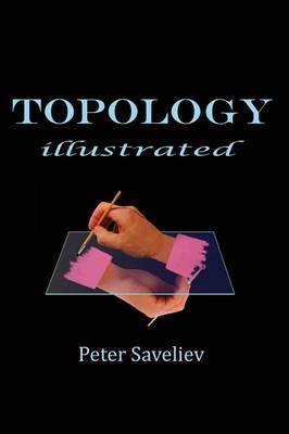 Topology Illustrated by Peter Saveliev (Marshall University)