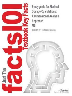 Studyguide for Medical Dosage Calculations: A Dimensional Analysis Approach by MS, ISBN 9780132156615