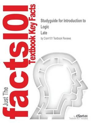 Studyguide for Introduction to Logic by Late,ISBN9780205820375