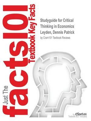 Studyguide for Critical Thinking in Economics by Leyden, Dennis Patrick, ISBN 9781935987123