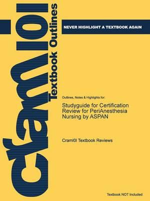 Studyguide for Certification Review for PeriAnesthesia Nursing by ASPAN, ISBN 9781455709700
