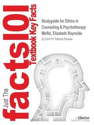 Studyguide for Ethics in Counseling & Psychotherapy by Welfel, Elizabeth Reynolds, ISBN 9781305089723