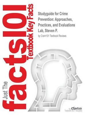 Studyguide for Crime Prevention: Approaches, Practices, and Evaluations by Lab, Steven P., ISBN 9781455731374