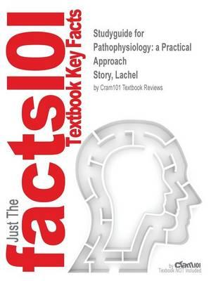 Studyguide for Pathophysiology: a Practical Approach by Story, Lachel,ISBN9781284042245