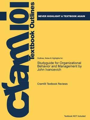 Studyguide for Organizational Behavior and Management by John Ivancevich,ISBN:9780077476038