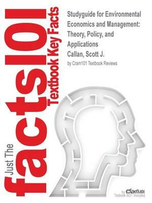Studyguide for Environmental Economics and Management: Theory, Policy, and Applications by Callan, Scott J.,ISBN9781111826680