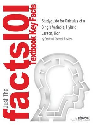 Studyguide for Calculus of a Single Variable, Hybrid by Larson, Ron,ISBN9781285060286