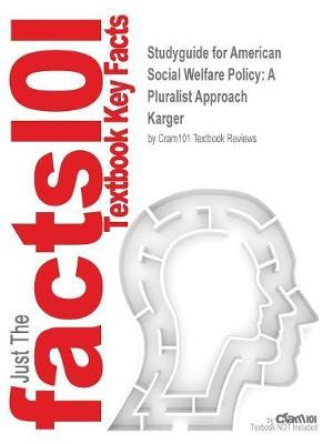 Studyguide for American Social Welfare Policy: A Pluralist Approach by Karger,ISBN9780205922406