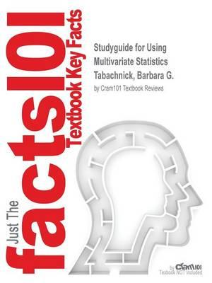 Studyguide for Using Multivariate Statistics by Tabachnick, Barbara G., ISBN 9780205956227