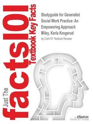 Studyguide for Generalist Social Work Practice: An Empowering Approach by Miley, Karla Krogsrud, ISBN 9780205037063
