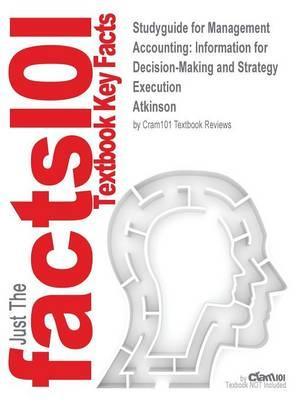 Studyguide for Management Accounting: Information for Decision-Making and Strategy Execution by Atkinson, ISBN 9780132829465