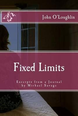 Fixed Limits: Excerpts from a Journal by Michael Savage