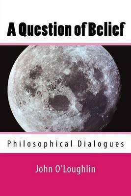 A Question of Belief: Philosophical Dialogues