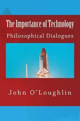 The Importance of Technology: Philosophical Dialogues