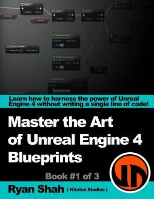 Master the art of unreal engine 4 blueprints book 1 of 3 with master the art of unreal engine 4 blueprints book 1 of 3 malvernweather Images