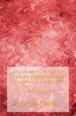 Diamond God Seven African Powers Money Drawing Prayer Art: God Light by  Marcia Batiste