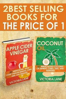 Coconut Oil and Apple Cider Vinegar: 2-in-1 Book Combo Pack - Discover the Amazing Health, Beauty, and Detox Secrets of Apple Cider Vinegar andCoconutOil