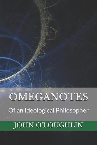 Omeganotes: Of an Ideological Philosopher