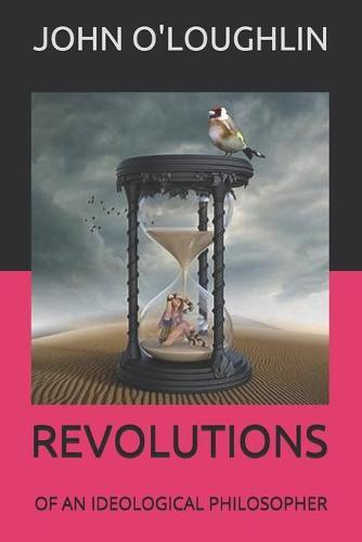 Revolutions: Of an Ideological Philosopher