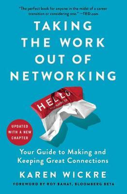 Taking the Work Out of Networking: Your Guide to Making and KeepingGreatConnections