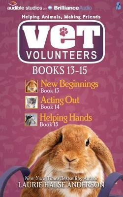 Vet Volunteers Books 13-15: New Beginnings / Acting out / Helping Hands: Library Edition