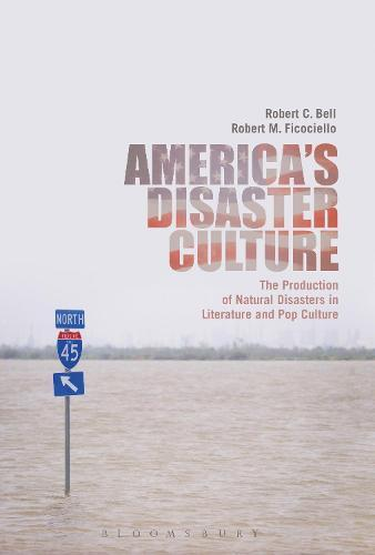 America's Disaster Culture: The Production of Natural Disasters in Literature andPopCulture