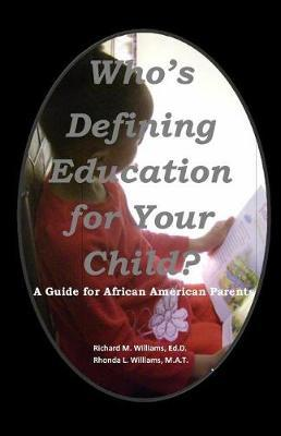 Who's Defining Education for Your Child?: A Guide for African American Parents