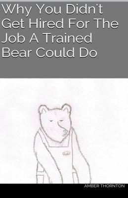 Why You Didn't Get Hired For The Job A Trained BearCouldDo