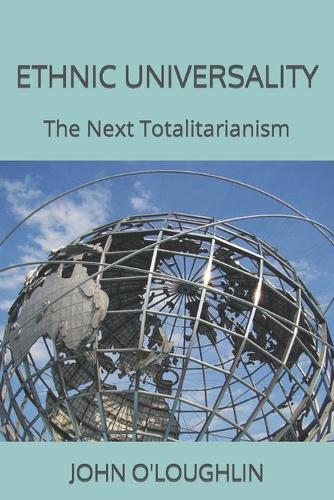 Ethnic Universality: The Next Totalitarianism