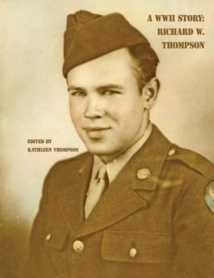 A WWII Story: Richard W. Thompson