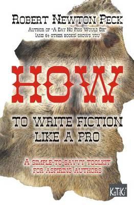 How to Write Fiction Like a Pro: A Simple-To-Aavvy Toolkit forAspiringAuthors