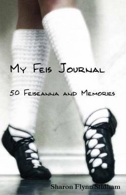 My Feis Journal: 50 Feiseanna&Memories