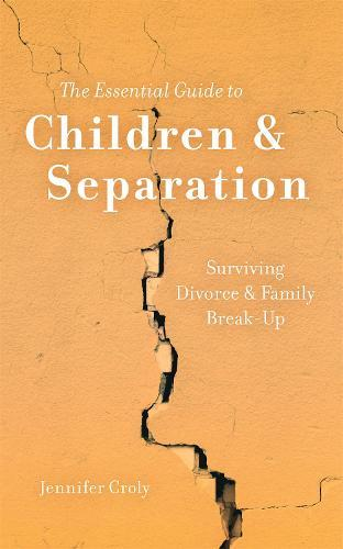 The Essential Guide to Children & Separation: Surviving Divorce & Family  Break-Up by Jennifer Croly