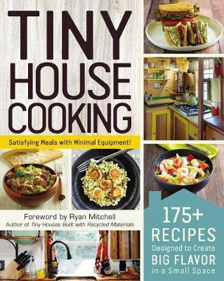 Tiny House Cooking: 175+ Recipes Designed to Create Big Flavor in a Small Space