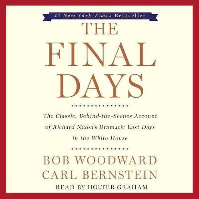 The Final Days: The Classic, Behind-The-Scenes Account of Richard Nixon's Dramatic Last Days in theWhiteHouse