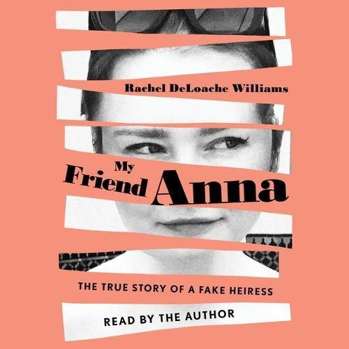 My Friend Anna: The True Story of aFakeHeiress