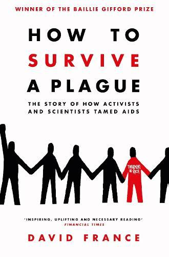 How to Survive a Plague: The Story of How Activists and ScientistsTamedAIDS
