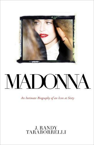 Madonna: An Intimate Biography of an Icon at Sixty