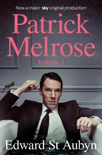 Patrick Melrose Volume 1: Never Mind, Bad News andSomeHope