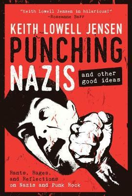 Punching Nazis: And Other Good Ideas by Keith Lowell Jensen