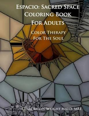 Espacio: Sacred Space Coloring Book For Adults: Color Therapy Journal For The Soul
