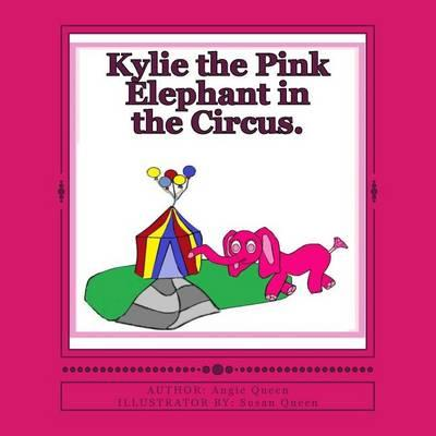 Kylie the Pink Elephant intheCircus.