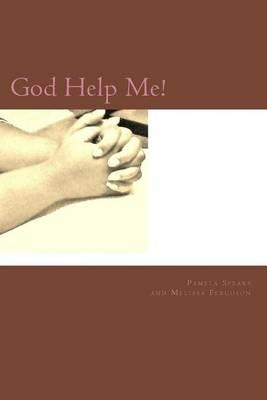God Help Me!: A 52 week devotional to help you througheverydaylife